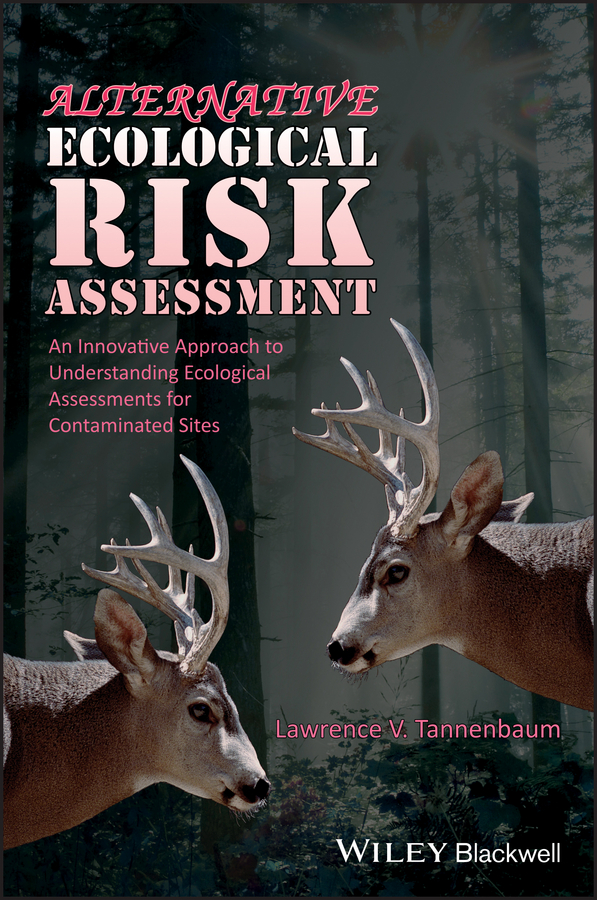 Lawrence Tannenbaum V. Alternative Ecological Risk Assessment. An Innovative Approach to Understanding Ecological Assessments for Contaminated Sites kapustka lawrence a environmental risk assessment and management from a landscape perspective