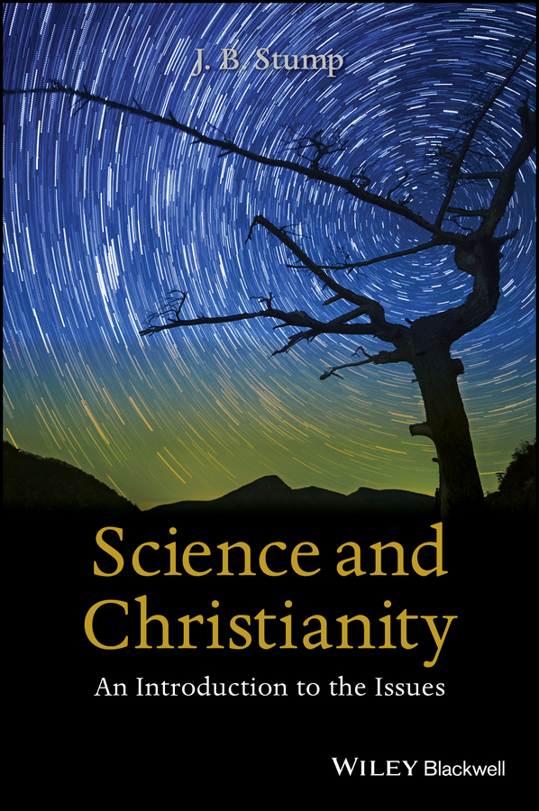 J. Stump B. Science and Christianity. An Introduction to the Issues