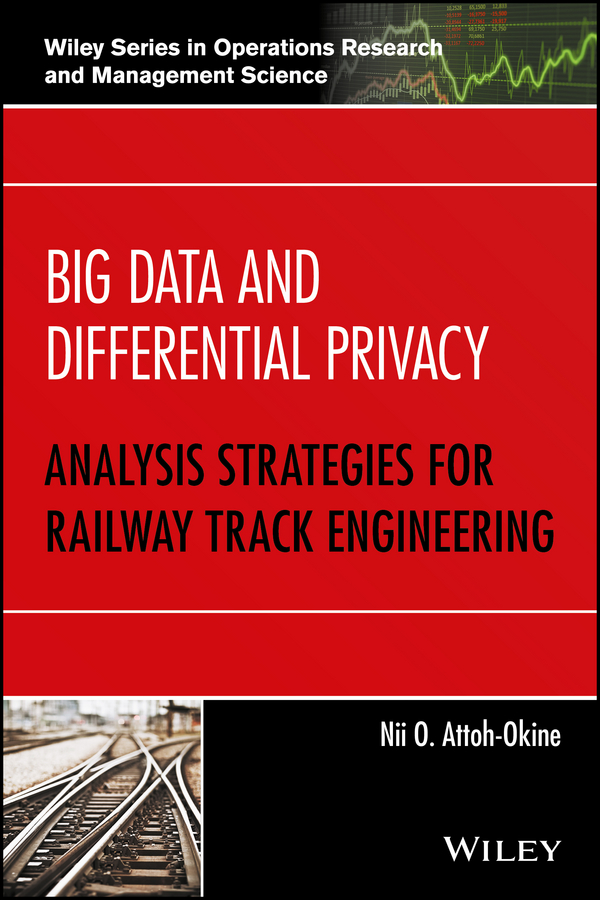 Nii Attoh-Okine O. Big Data and Differential Privacy. Analysis Strategies for Railway Track Engineering selected books and journals in science and engineering