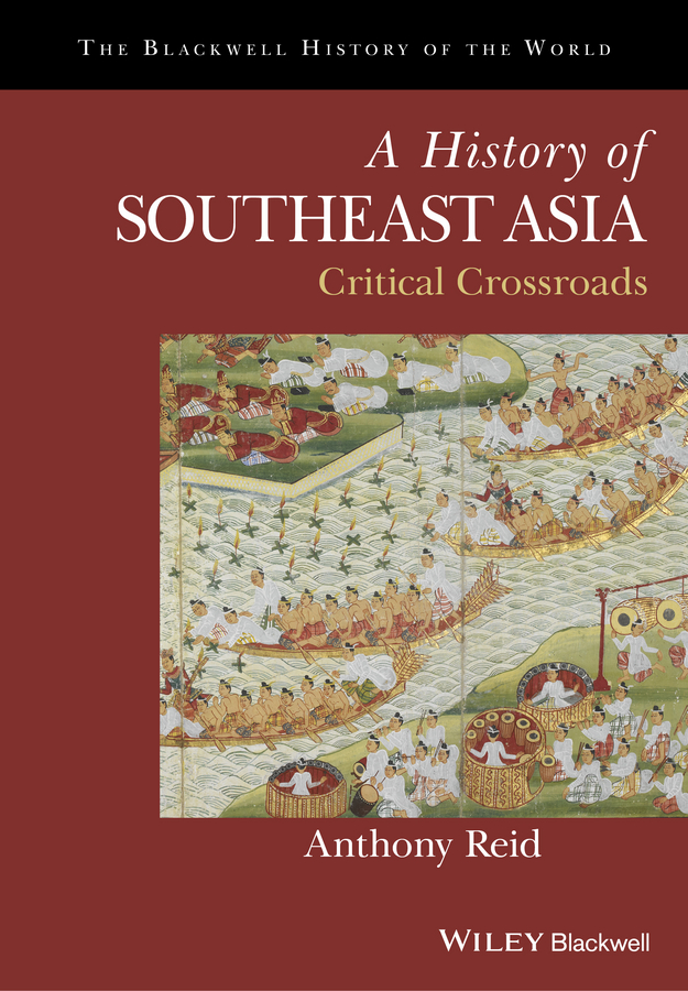 Anthony Reid A History of Southeast Asia. Critical Crossroads sanjay subrahmanyam the portuguese empire in asia 1500 1700 a political and economic history