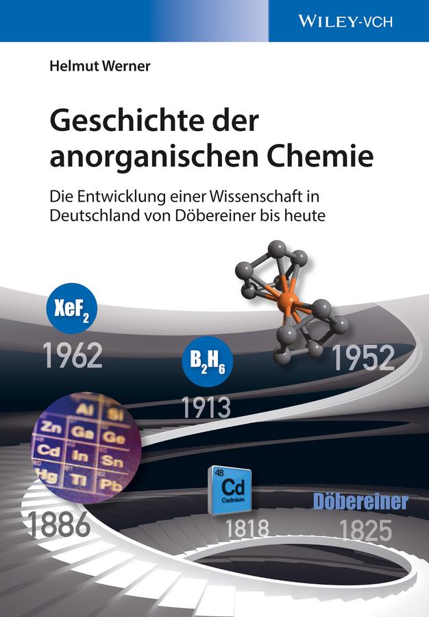 Helmut Werner Geschichte der anorganischen Chemie. Die Entwicklung einer Wissenschaft in Deutschland von Döbereiner bis heute