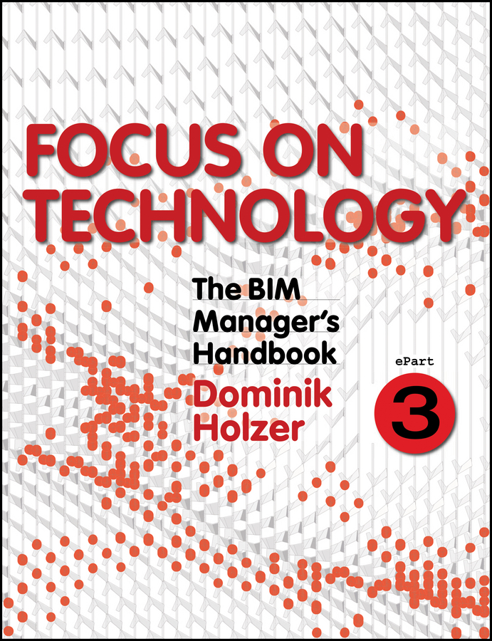 Dominik Holzer The BIM Manager's Handbook, Part 3. Focus on Technology леша свик 2019 11 30t20 00