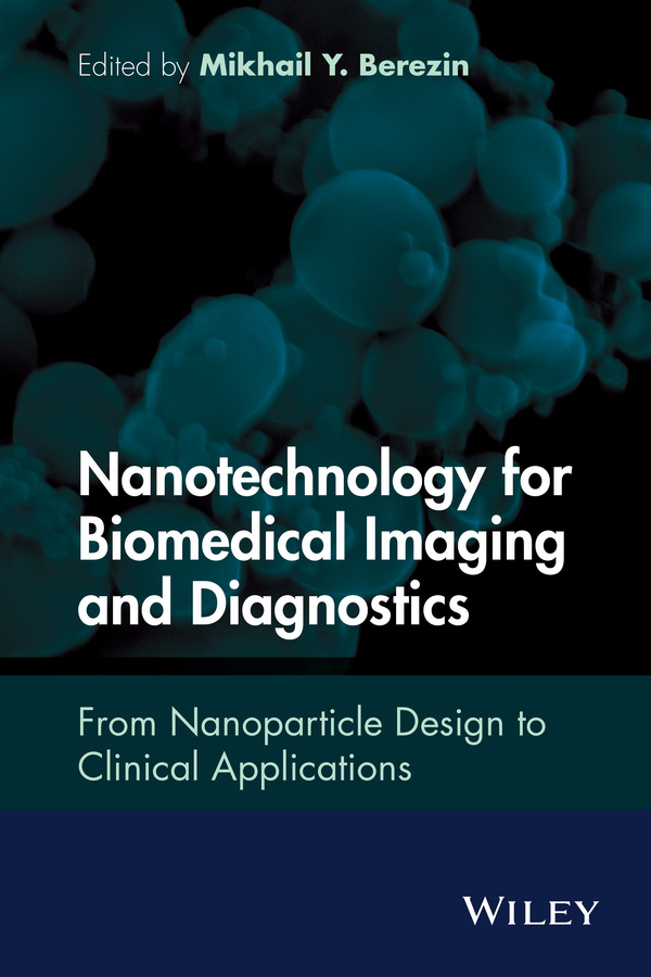 Mikhail Berezin Y. Nanotechnology for Biomedical Imaging and Diagnostics. From Nanoparticle Design to Clinical Applications chen xiaodong soft matter nanotechnology from structure to function