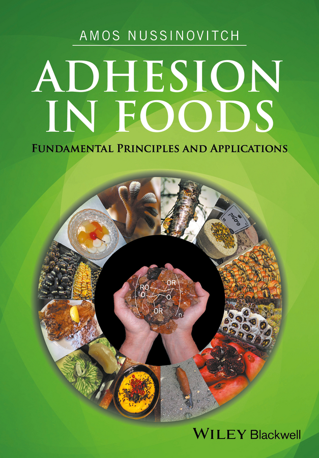 Amos Nussinovitch Adhesion in Foods. Fundamental Principles and Applications hae soo kwak nano and microencapsulation for foods