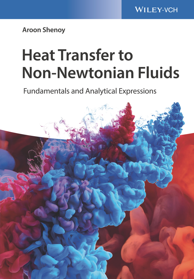 Aroon Shenoy Heat Transfer to Non-Newtonian Fluids. Fundamentals and Analytical Expressions louis theodore heat transfer applications for the practicing engineer