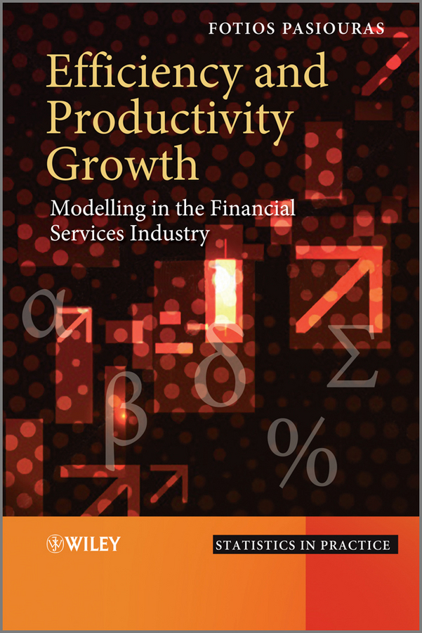 Fotios Pasiouras Efficiency and Productivity Growth. Modelling in the Financial Services Industry
