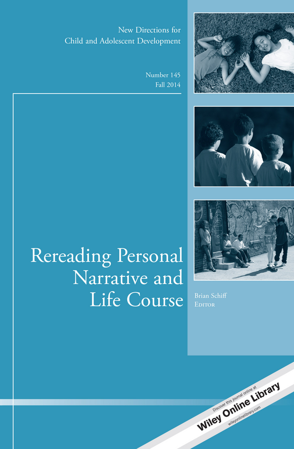 Brian Schiff Rereading Personal Narrative and Life Course. New Directions for Child and Adolescent Development, Number 145 brian schiff rereading personal narrative and life course new directions for child and adolescent development number 145