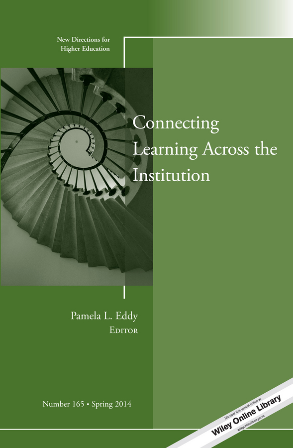 Pamela Eddy L. Connecting Learning Across the Institution. New Directions for Higher Education, Number 165