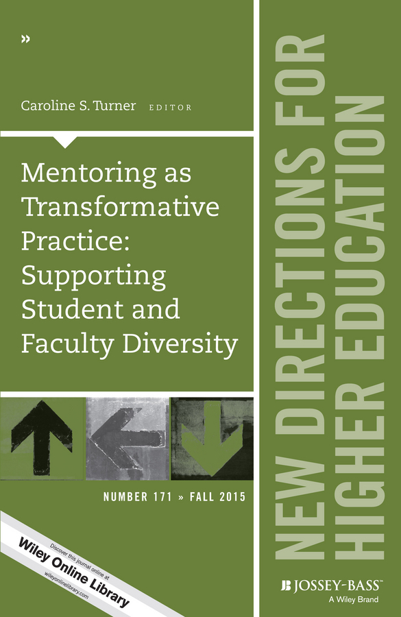 Caroline Turner S. Mentoring as Transformative Practice: Supporting Student and Faculty Diversity. New Directions for Higher Education, Number 171