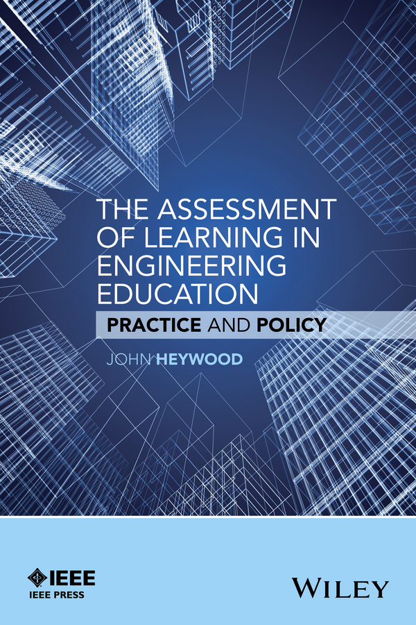 John Heywood The Assessment of Learning in Engineering Education. Practice and Policy laboratories in engineering education a comparative study