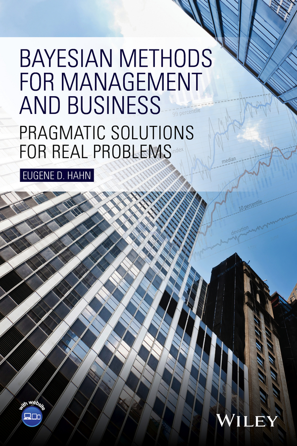 Eugene Hahn D. Bayesian Methods for Management and Business. Pragmatic Solutions for Real Problems susanne charlesworth m water resources in the built environment management issues and solutions