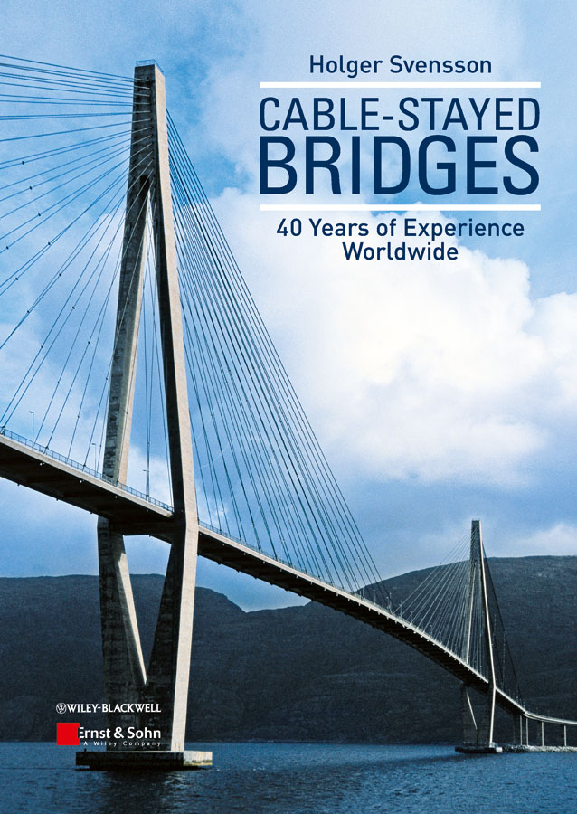 Holger Svensson Cable-Stayed Bridges. 40 Years of Experience Worldwide you lin xu wind effects on cable supported bridges