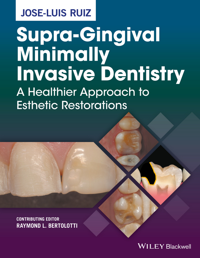 цена Jose-Luis Ruiz Supra-Gingival Minimally Invasive Dentistry. A Healthier Approach to Esthetic Restorations
