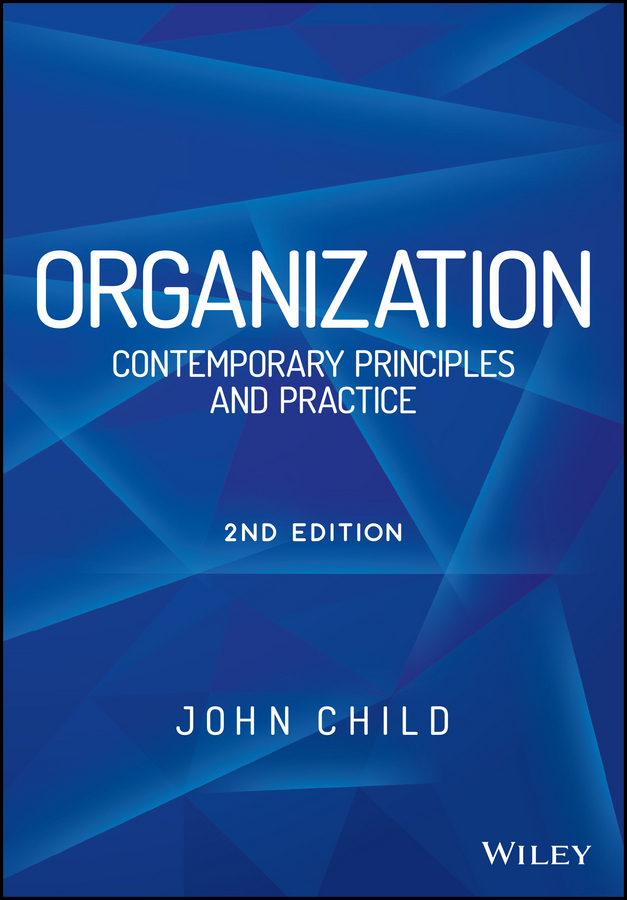 Фото - John Child Organization. Contemporary Principles and Practice hugo diemer industrial organization and management