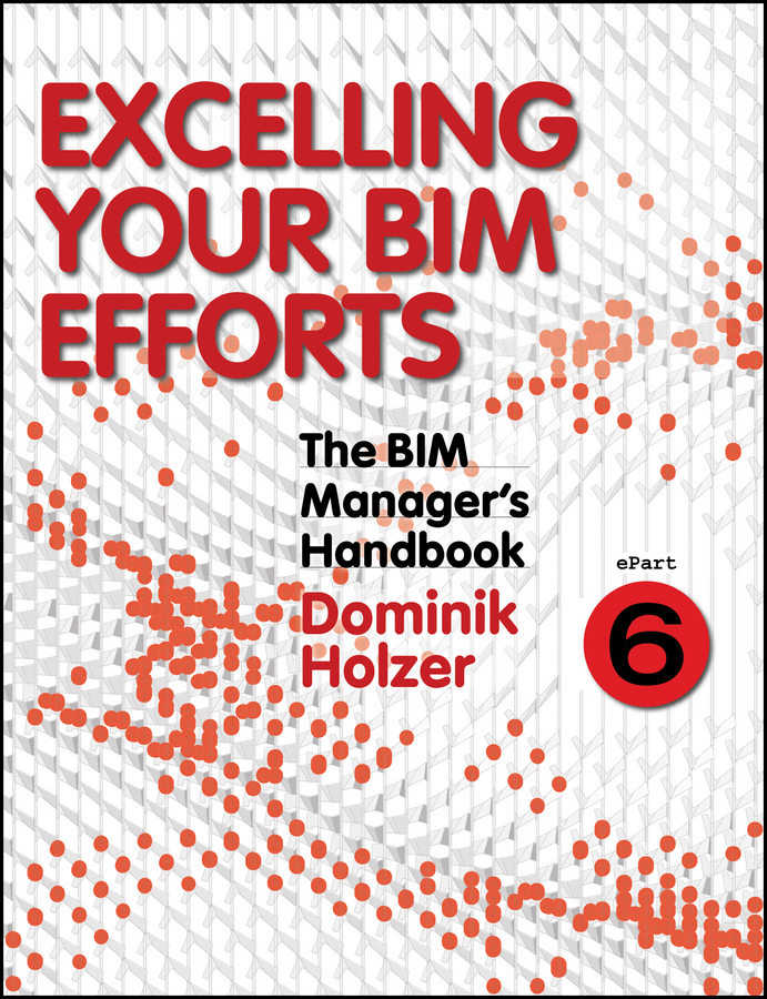 Dominik Holzer The BIM Manager's Handbook, Part 6. Excelling your BIM Efforts rodion rakhimov thistle isbn 9785449029423