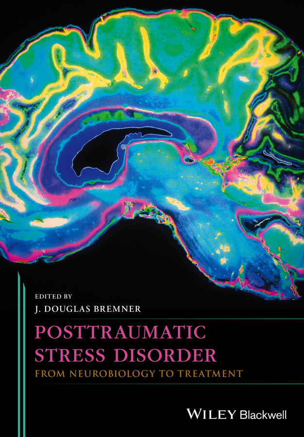 J. Bremner Douglas Posttraumatic Stress Disorder. From Neurobiology to Treatment post–traumatic stress disorder for dummies®
