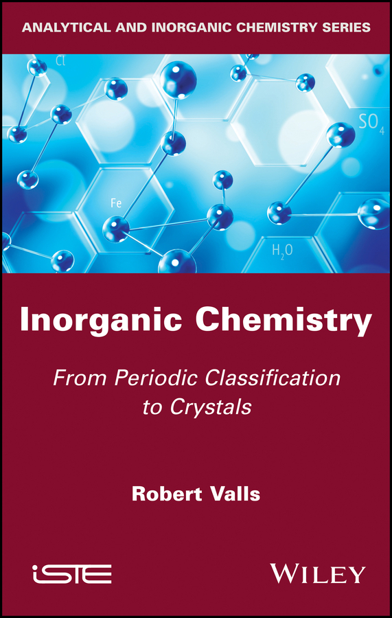 Robert Valls Inorganic Chemistry. From Periodic Classification to Crystals
