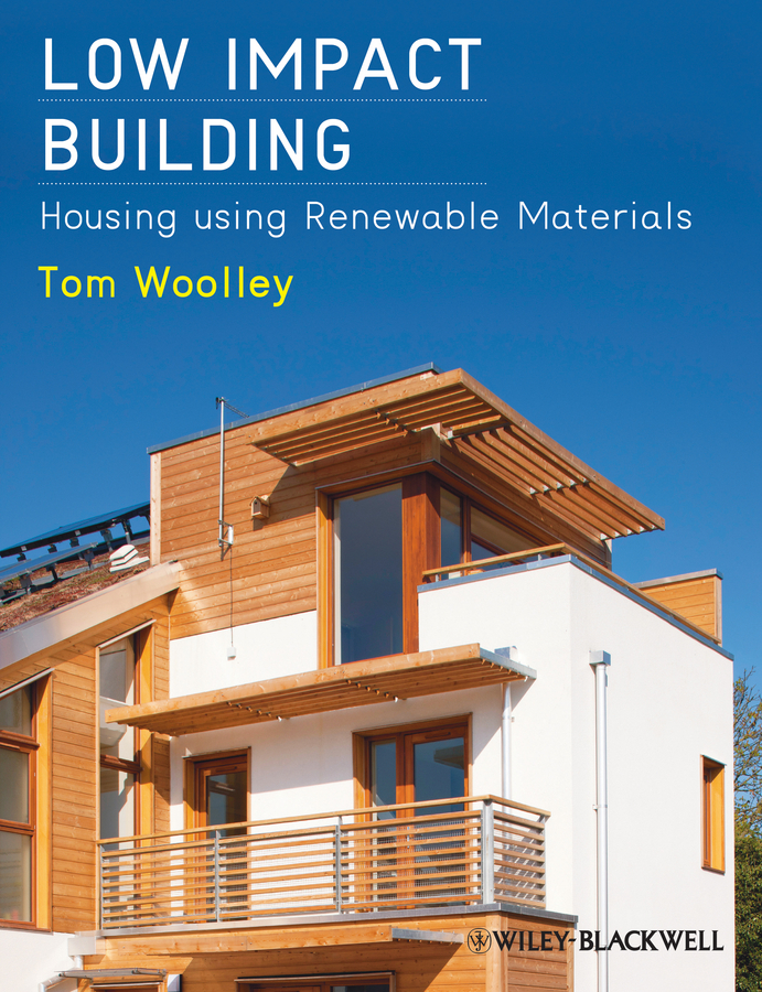 Tom Woolley Low Impact Building. Housing using Renewable Materials introduction to renewable energy