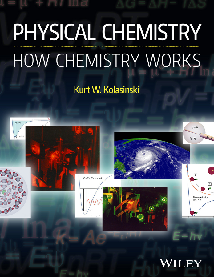 Kurt Kolasinski W. Physical Chemistry. How Chemistry Works fundamentals of physical chemistry