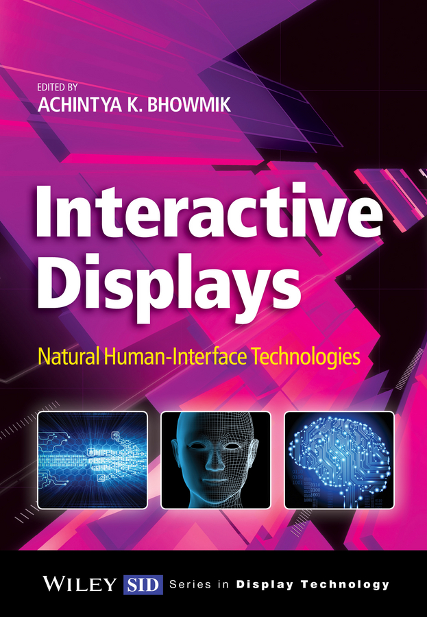 Achintya Bhowmik K. Interactive Displays. Natural Human-Interface Technologies