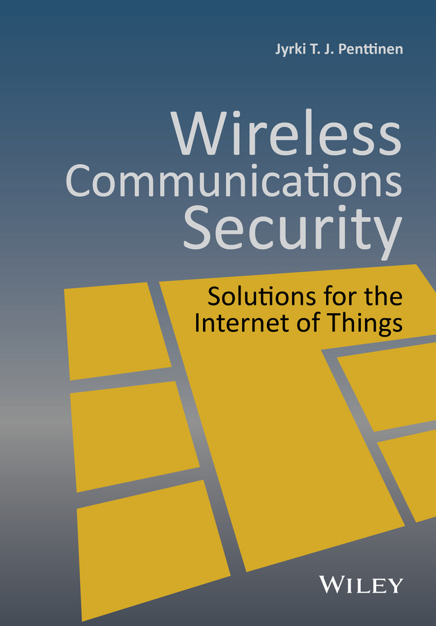 Jyrki T. J. Penttinen Wireless Communications Security. Solutions for the Internet of Things shelby zach 6lowpan the wireless embedded internet