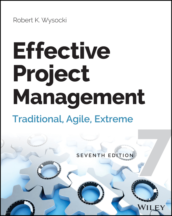 Robert Wysocki K. Effective Project Management. Traditional, Agile, Extreme robert wysocki k effective project management traditional agile extreme