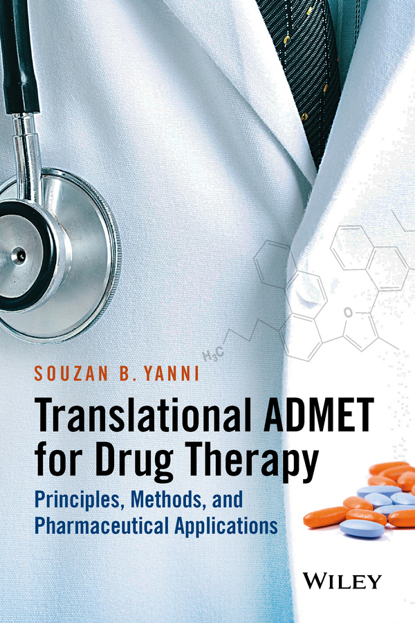 Souzan Yanni B. Translational ADMET for Drug Therapy. Principles, Methods, and Pharmaceutical Applications