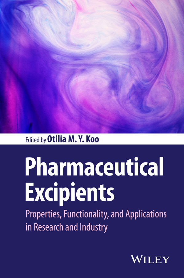 Otilia M. Y. Koo Pharmaceutical Excipients. Properties, Functionality, and Applications in Research and Industry