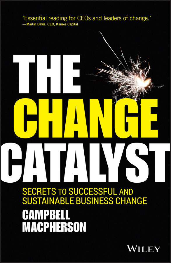 Campbell Macpherson The Change Catalyst. Secrets to Successful and Sustainable Business Change jeffrey magee your trajectory code how to change your decisions actions and directions to become part of the top 1% high achievers isbn 9781119043331