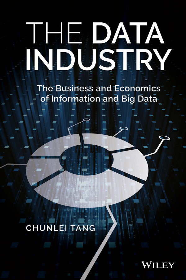 Chunlei Tang The Data Industry. The Business and Economics of Information and Big Data technology policy and drivers for university industry interactions
