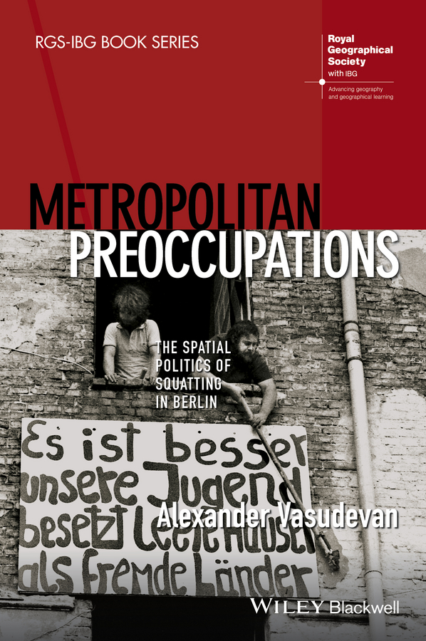 Alexander Vasudevan Metropolitan Preoccupations. The Spatial Politics of Squatting in Berlin