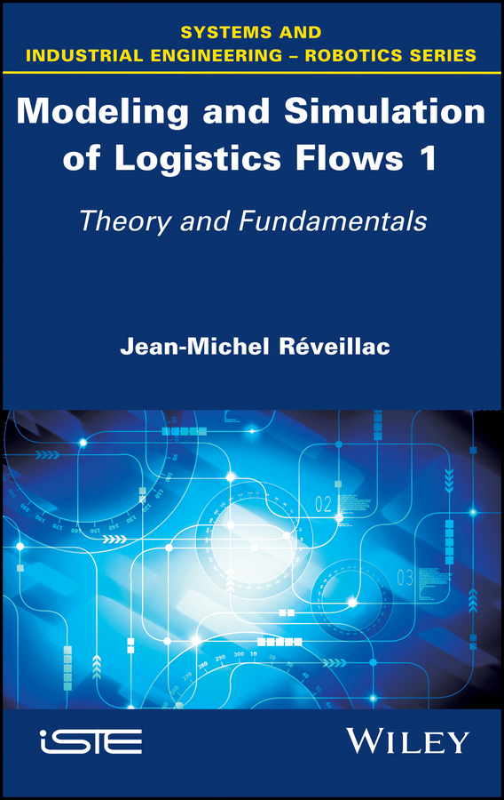 Jean-Michel Reveillac Modeling and Simulation of Logistics Flows 1. Theory and Fundamentals