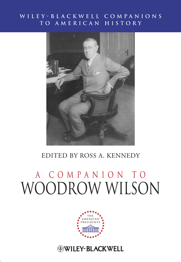 Ross Kennedy A. A Companion to Woodrow Wilson raised on old time country cooking a companion to the trilogy