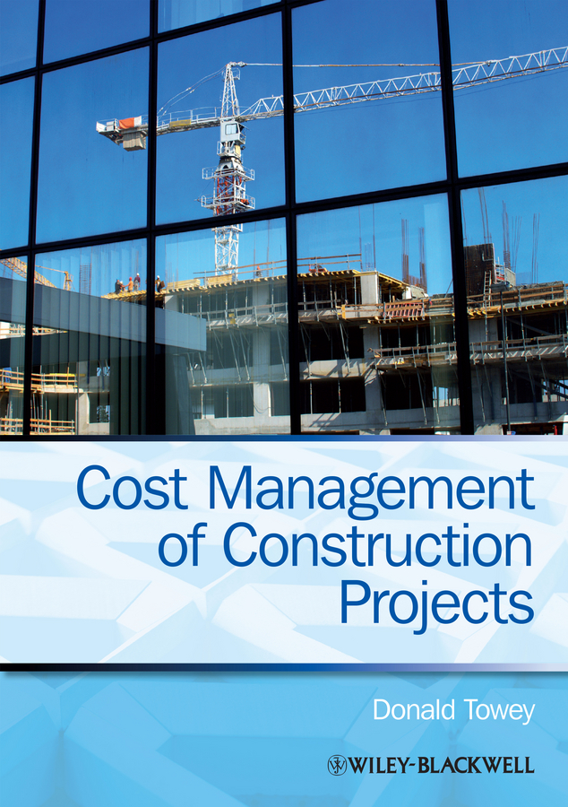 Donald Towey Cost Management of Construction Projects proactive planning and control of construction projects