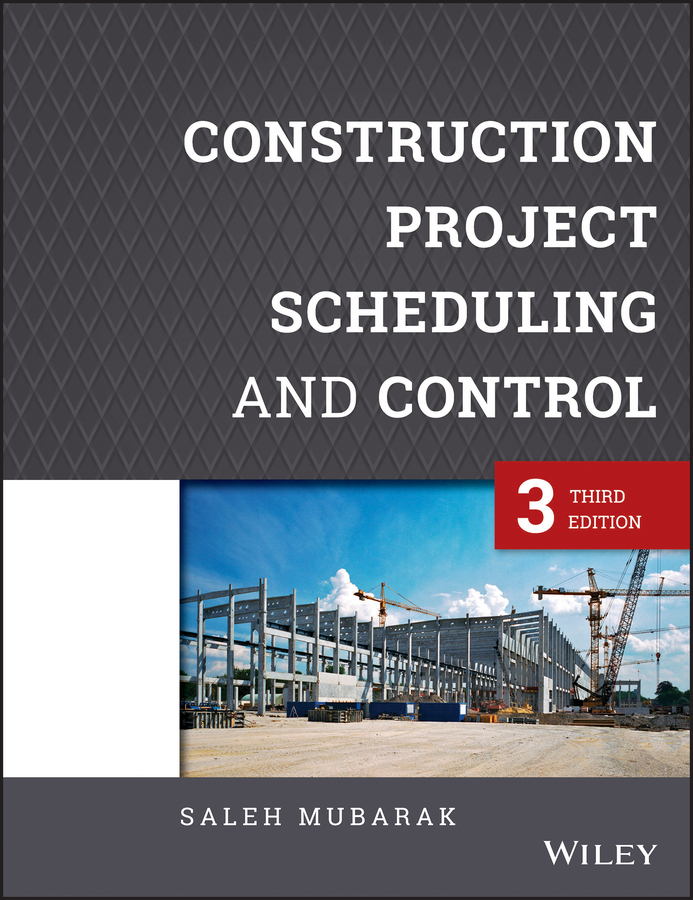 Saleh Mubarak A. Construction Project Scheduling and Control brad hardin bim and construction management proven tools methods and workflows