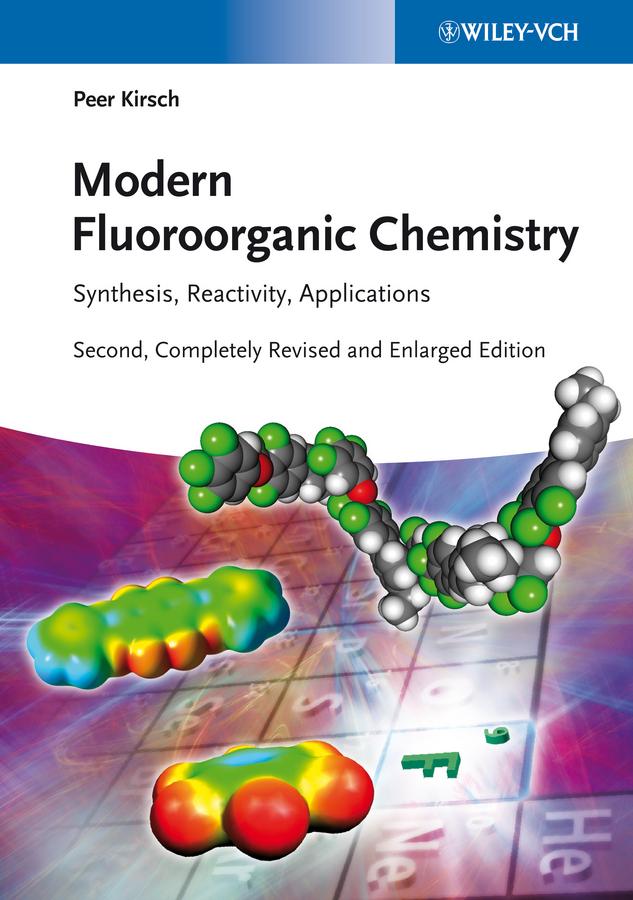 Peer Kirsch Modern Fluoroorganic Chemistry. Synthesis, Reactivity, Applications