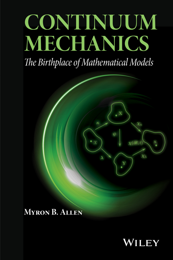 Myron Allen B. Continuum Mechanics. The Birthplace of Mathematical Models constitutive emergence