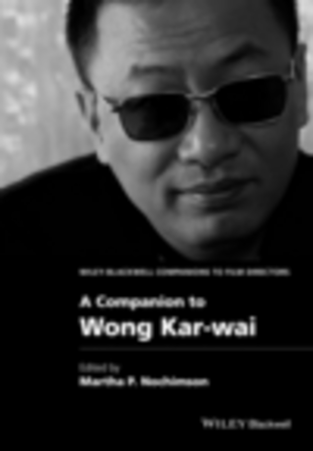 Martha Nochimson P. A Companion to Wong Kar-wai patterns of repetition in persian and english