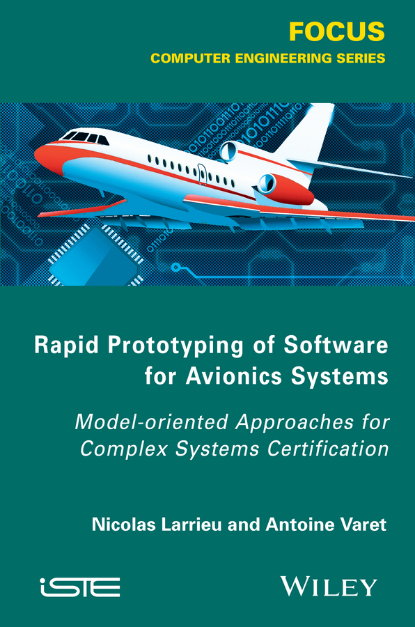 Nicolas Larrieu Rapid Prototyping Software for Avionics Systems. Model-oriented Approaches for Complex Systems Certification