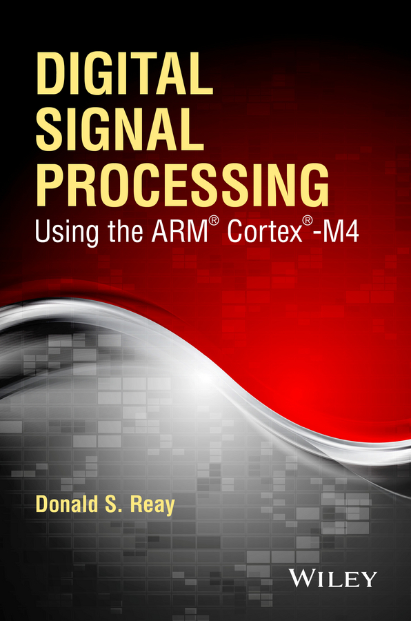 Donald Reay S. Digital Signal Processing Using the ARM Cortex M4 globo toronto 76012