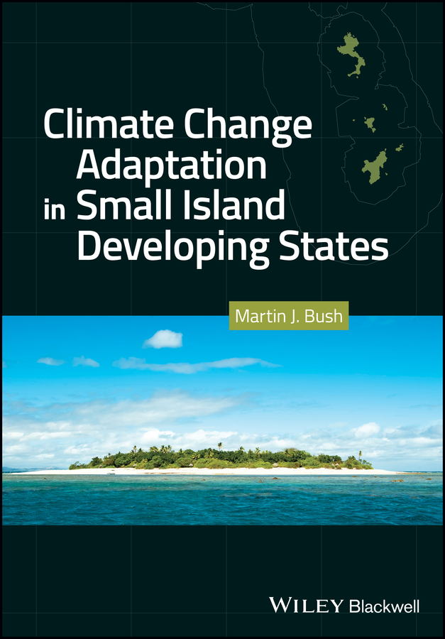 Martin Bush J. Climate Change Adaptation in Small Island Developing States economic adaptation to climate change