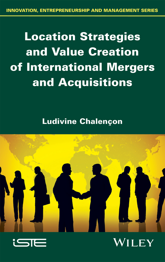 Ludivine Chalençon Location Strategies and Value Creation of International Mergers and Acquisitions