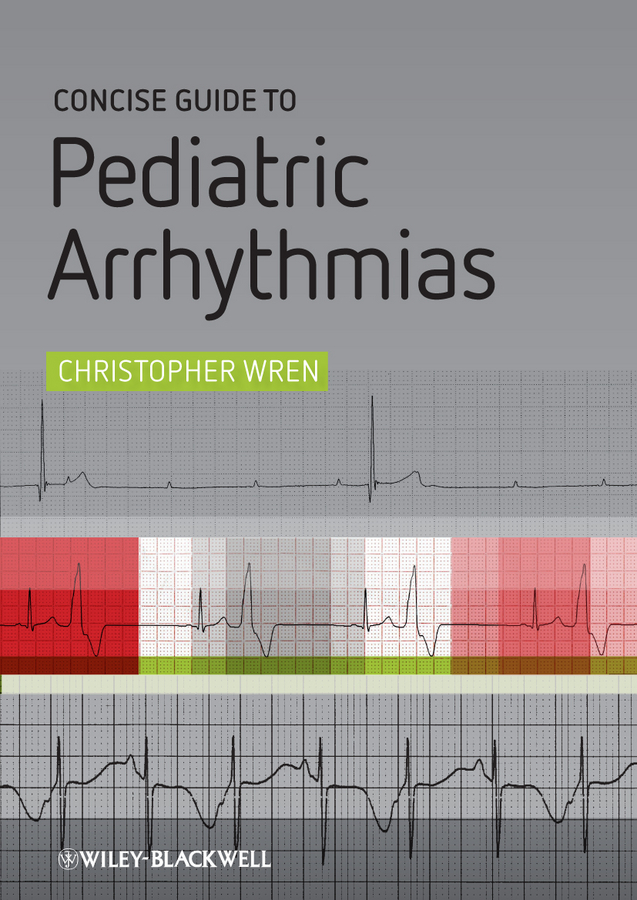 Christopher Wren Concise Guide to Pediatric Arrhythmias christopher wren concise guide to pediatric arrhythmias