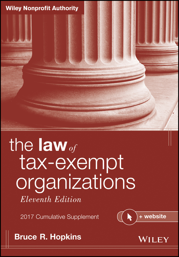Bruce Hopkins R. The Law of Tax-Exempt Organizations + Website, 2017 Cumulative Supplement bruce hopkins r nonprofit law made easy