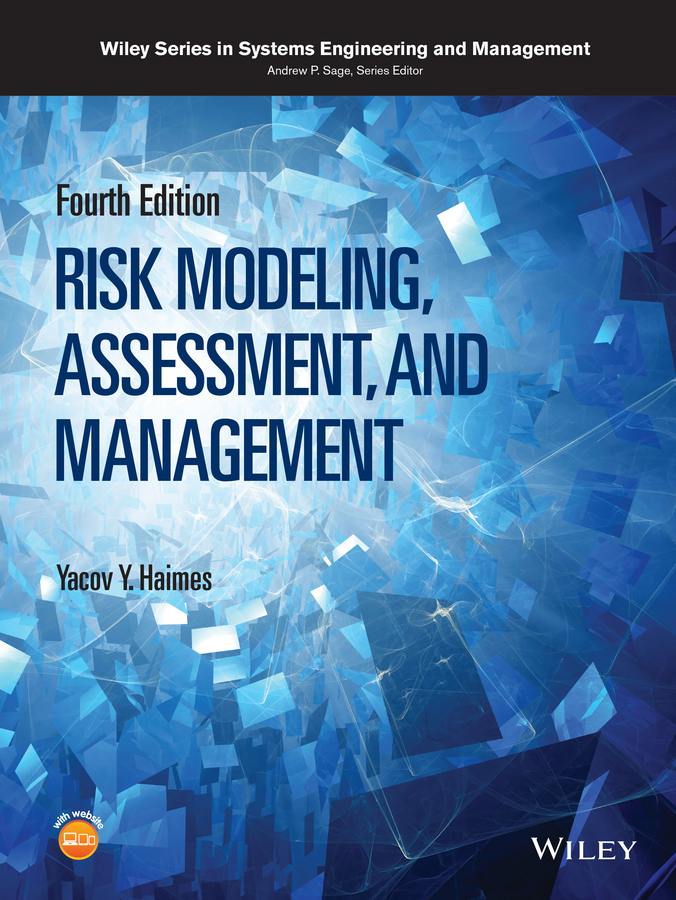 Andrew Sage P. Risk Modeling, Assessment, and Management eric rebentisch integrating program management and systems engineering methods tools and organizational systems for improving performance