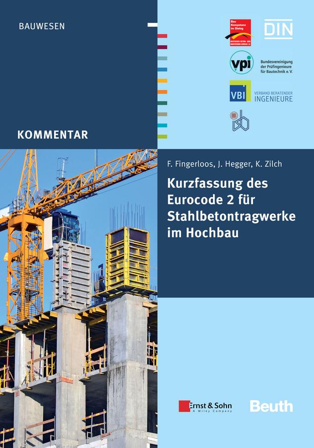 Deutscher Beton- und Bautechnik-Verein e.V. Kurzfassung des Eurocode 2 für Stahlbetontragwerkeim Hochbau – von Frank Fingerloos, Josef Hegger, Konrad Zilch цены