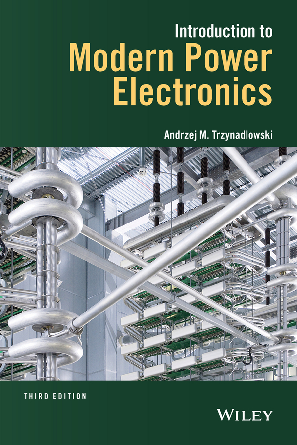 Andrzej Trzynadlowski M. Introduction to Modern Power Electronics teuvo suntio power electronic converters dynamics and control in conventional and renewable energy applications