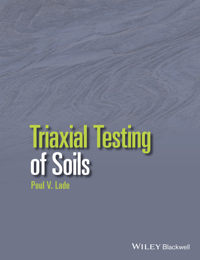 Poul Lade V. Triaxial Testing of Soils importance of soil testing and techniques of soil sampling