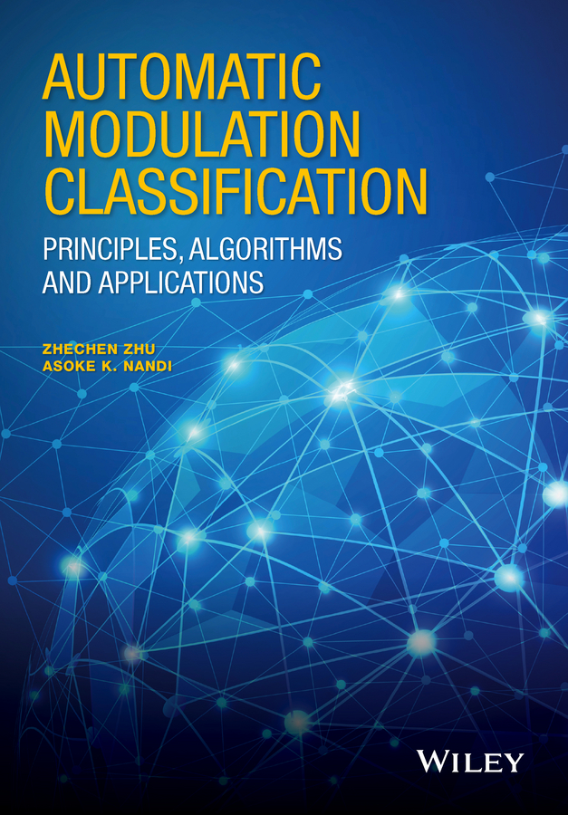 Zhechen Zhu Automatic Modulation Classification. Principles, Algorithms and Applications цены онлайн