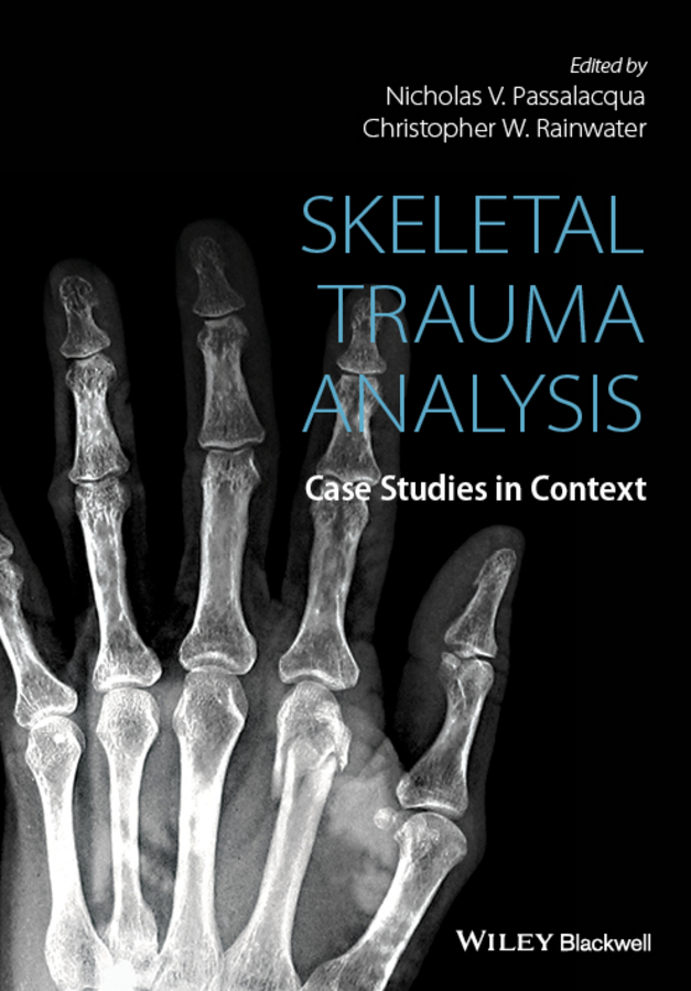 Фото - Christopher Rainwater W. Skeletal Trauma Analysis. Case Studies in Context schweitzer mark e imaging musculoskeletal trauma interpretation and reporting